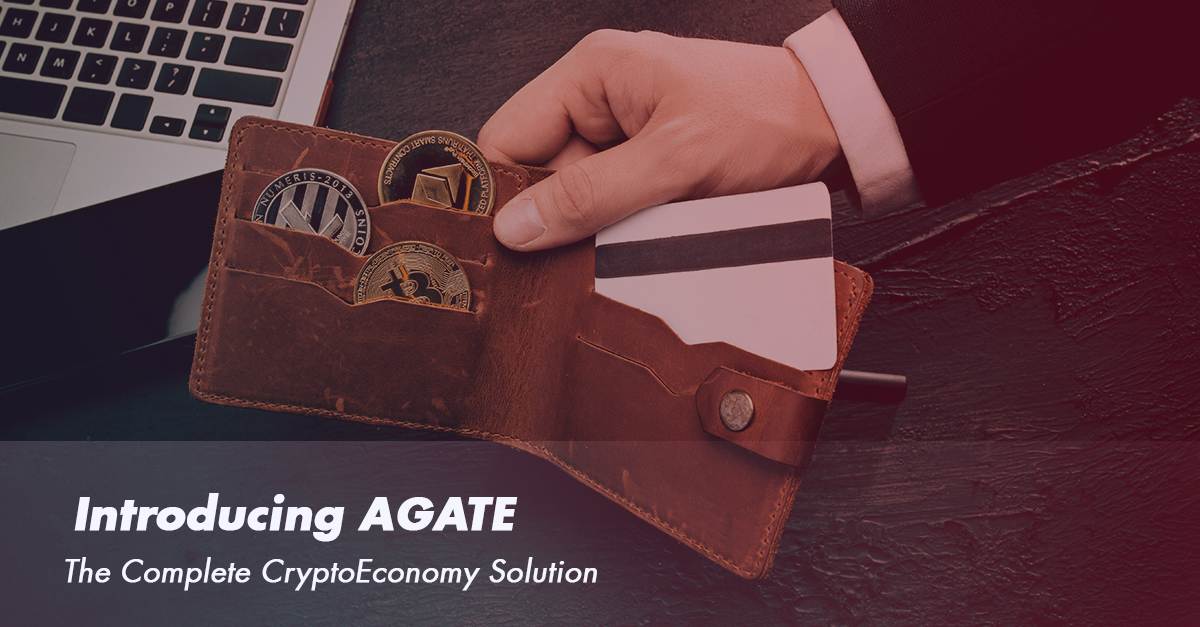 The Complete CryptoEconomy Solution - Introducing AGATE