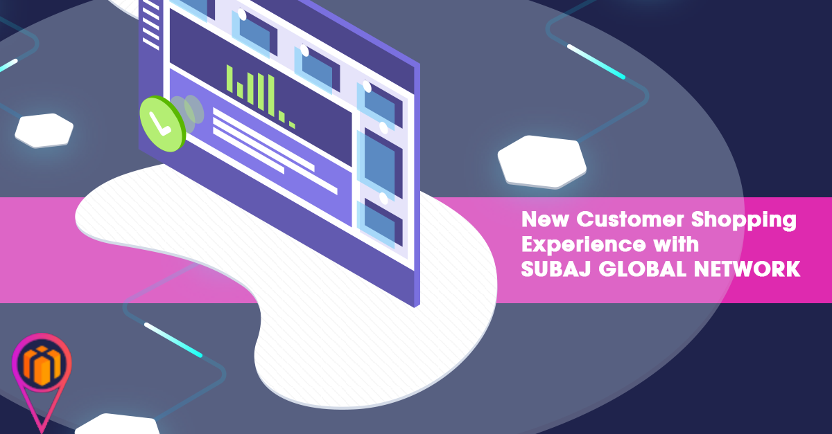 New Customer Shopping Experience with SUBAJ GLOBAL NETWORK