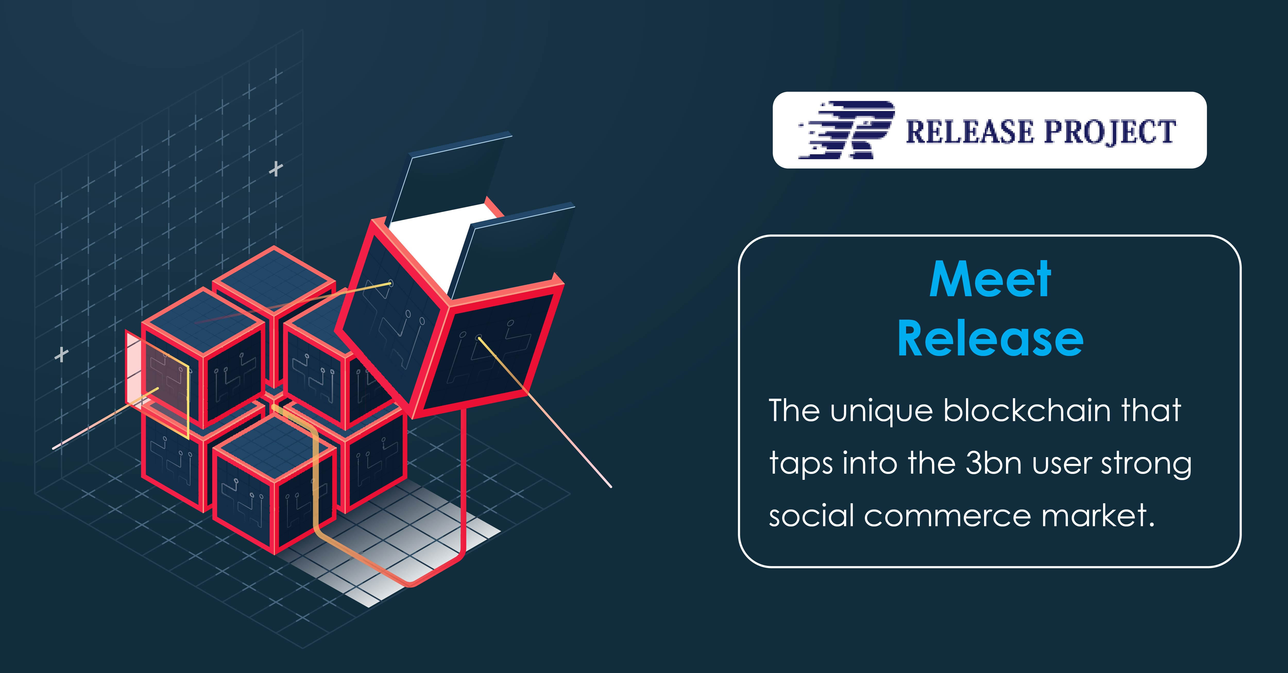 Meet Release: The unique Blockchain that taps into the 3bn user strong social commerce market