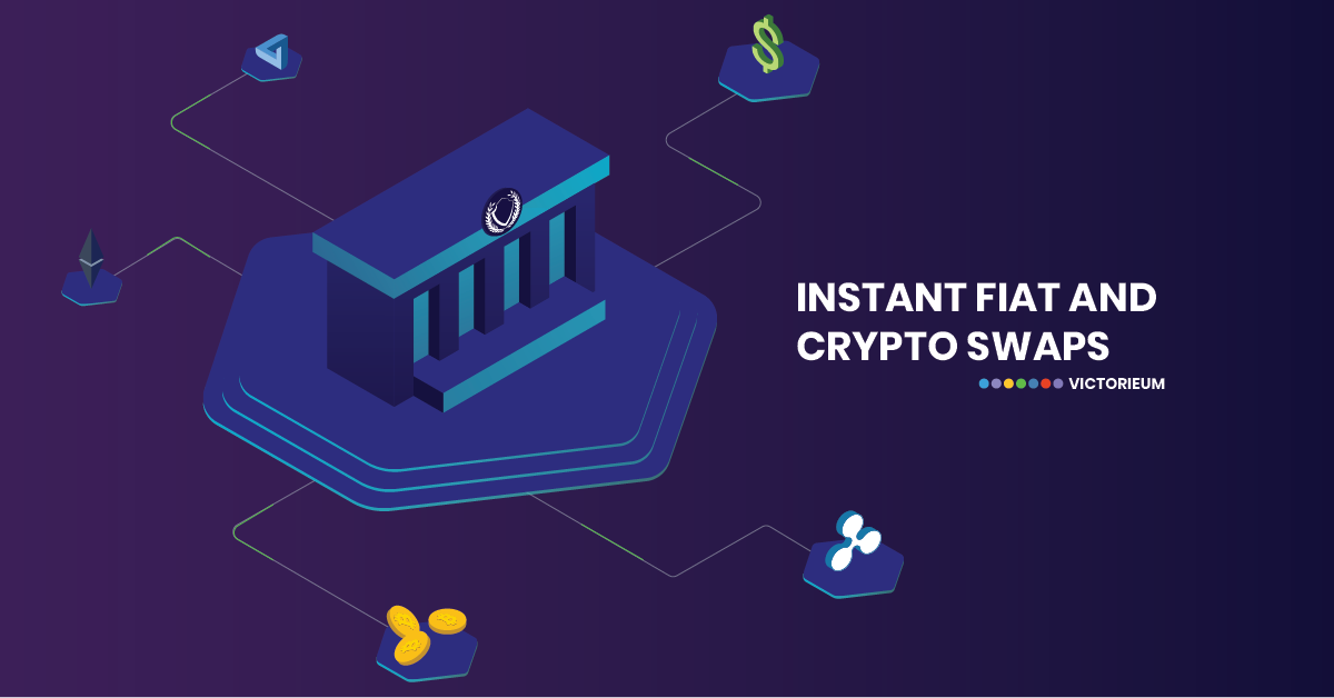 Instant Fiat and Crypto Swaps - How some banks are bridging the gap for users- VICTORIEUM