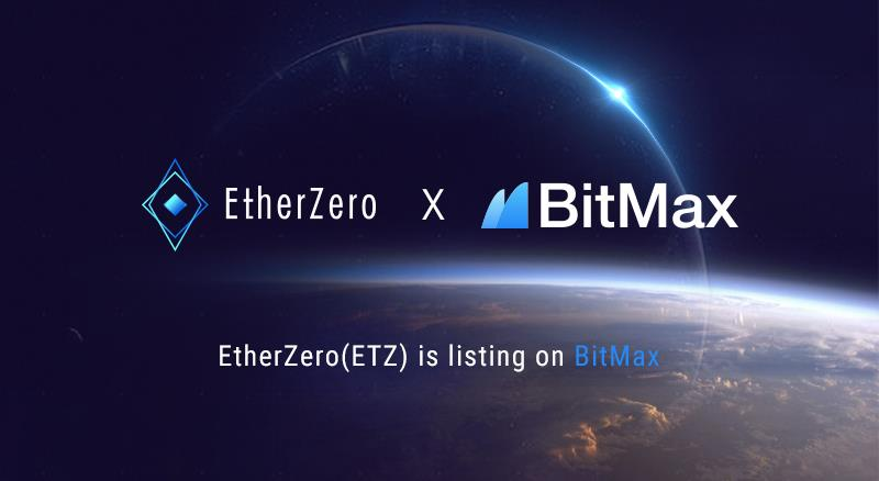 BitMax.io (BTMX.com) and EtherZero (ETZ) Established Strategic Partnership