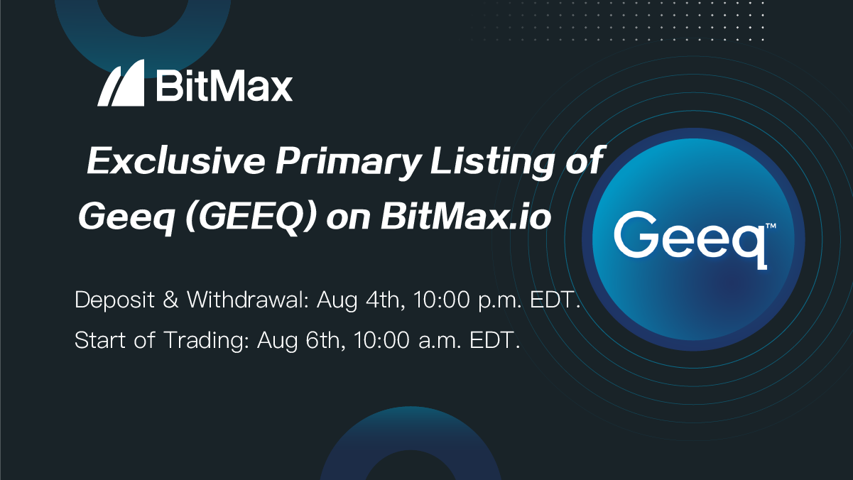 BitMax.io Announced the Primary Listing of GEEQ