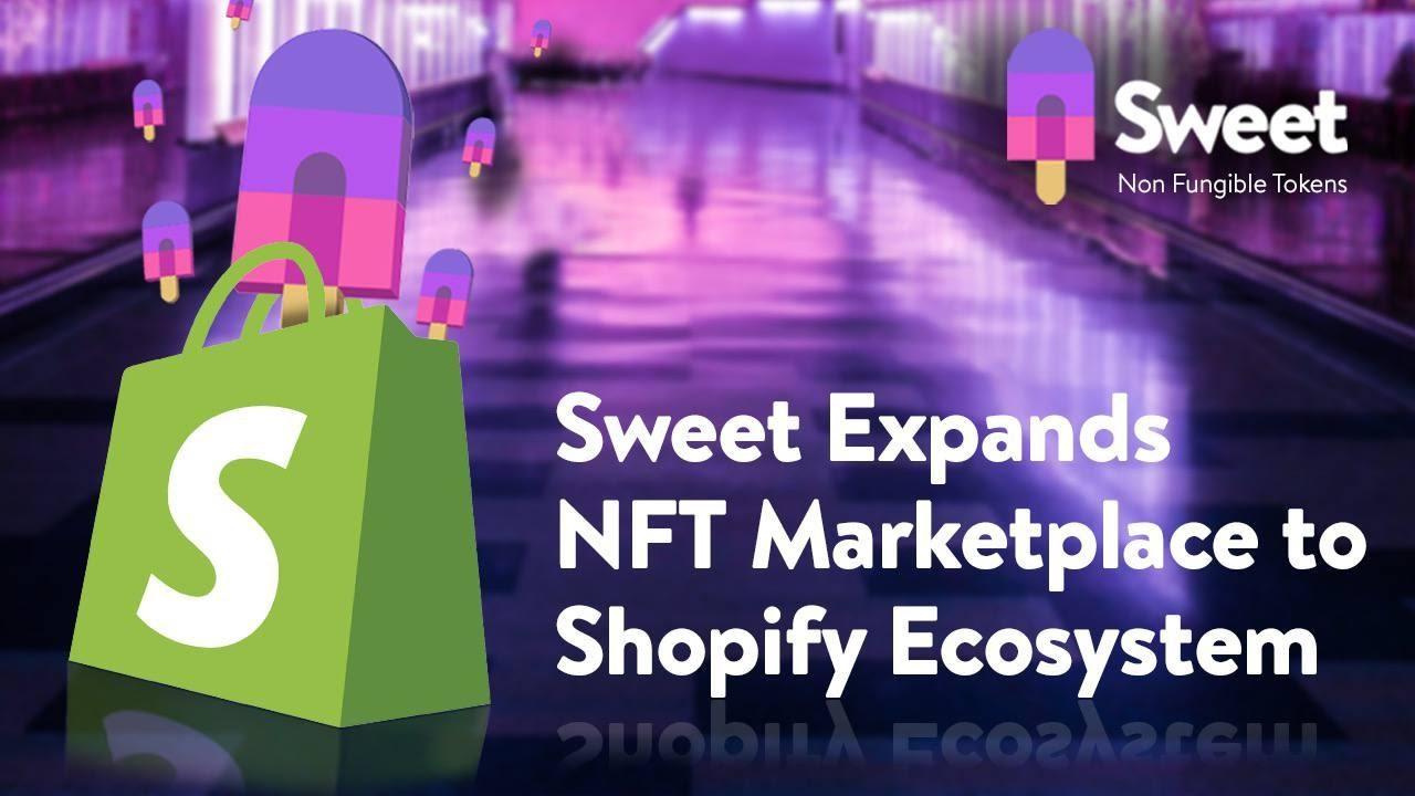 NFT Platform Sweet Integrates with Shopify Ecosystem
