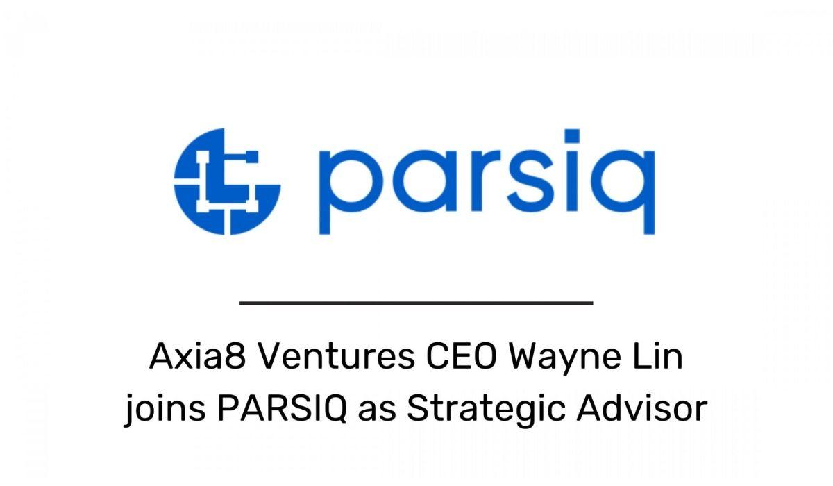 PARSIQ Adds Wayne Lin, Axia8 Ventures CEO As An Advisor ⋆ ZyCrypto