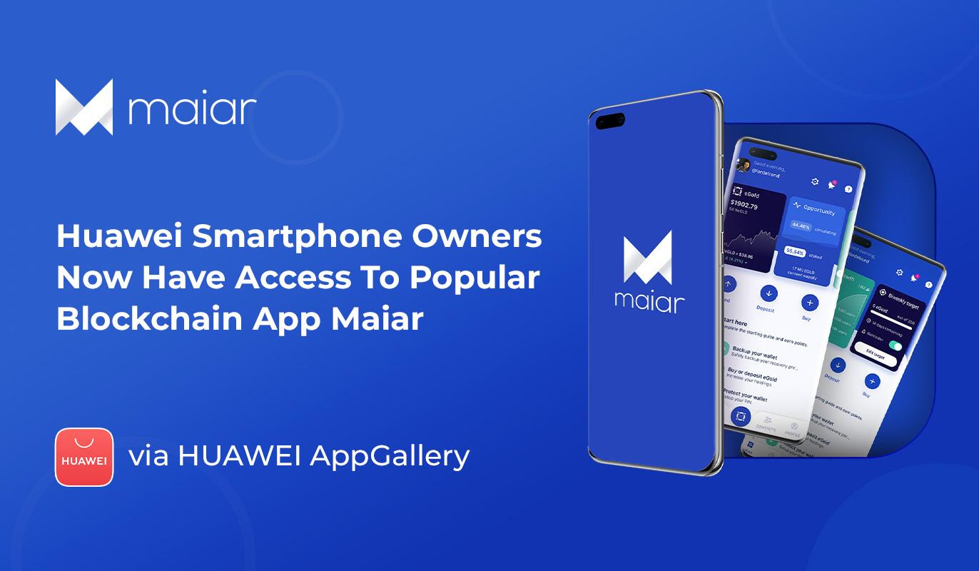 Maiar Joins Huawei Ecosystem To Provide Users Access To Its Blockchain App