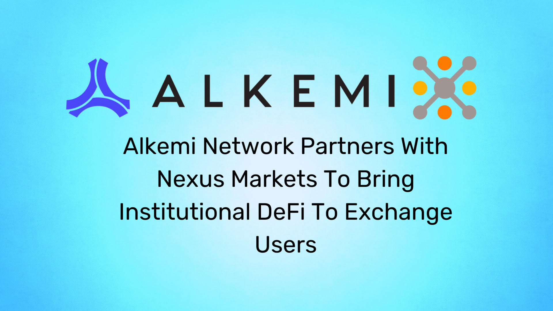 Alkemi Network Partners with Nexus Markets to Bridge the Worlds of CeFi and DeFi