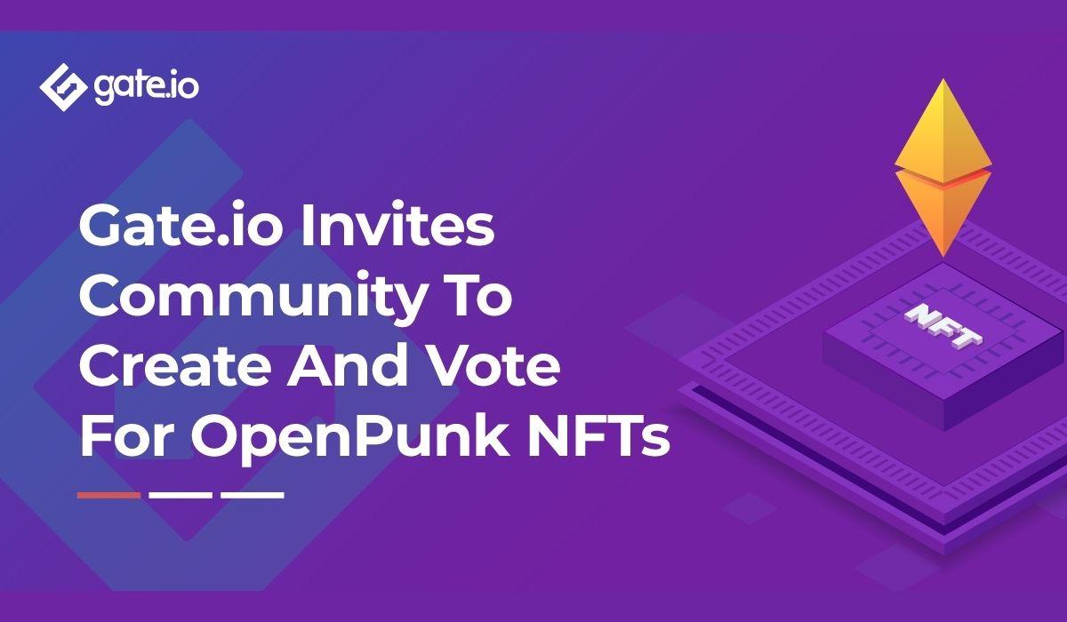 Leading Digital Asset Exchange Gate.io Announces New Phase Of Its OpenPunks NFT Program
